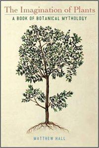 The Imagination of Plants: A Book of Botanical Mythology